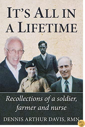 It's All in a Lifetime: Recollections of a soldier, farmer and nurse