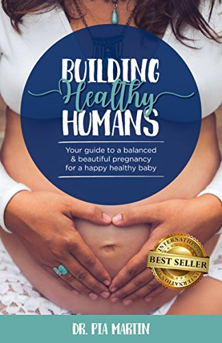 building-healthy-humans-your-guide-to-a-balanced-and-beautiful-pregnancy-for-a-happy-healthy-baby
