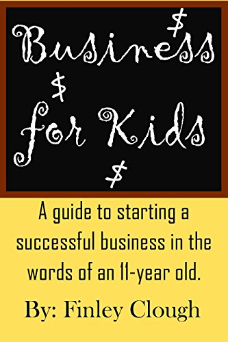 business-for-kids-a-guide-for-kids-and-teens-to-starting-a-profitable-business-in-the-words-of-an-11-year-old-entrepreneur