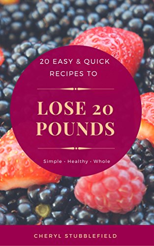 20-easy-quick-recipes-to-lose-20-pounds-a-collection-of-easy-to-cook-budget-friendly-recipes-to-get-you-happy-and-fit