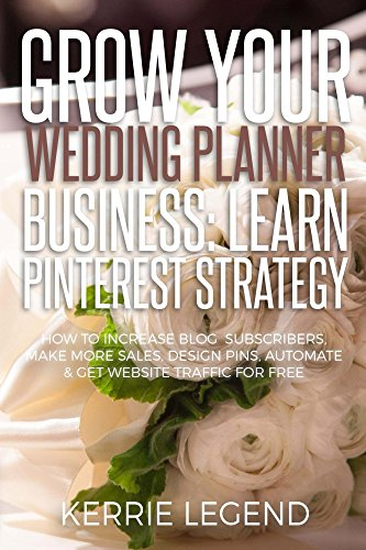 grow-your-wedding-planner-business-learn-pinterest-strategy-how-to-increase-blog-subscribers-make-more-sales-design-pins-automate-get-website-traffic-for-free