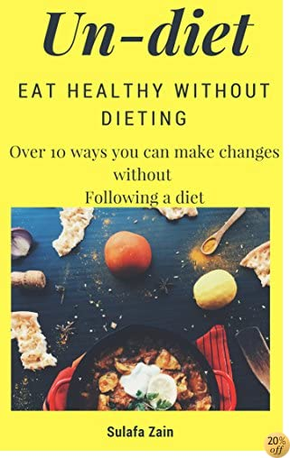 Un-Diet : Eat healthy and lose weight without dieting: Useful and Easy Tips