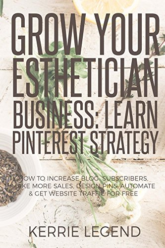 grow-your-esthetician-business-learn-pinterest-strategy-how-to-increase-blog-subscribers-make-more-sales-design-pins-automate-get-website-traffic-for-free