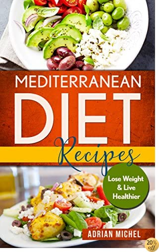 Mediterranean Diet Recipes: Lose Weight and Live Healthier, Delicious Easy to do Recipes (Mediterranean Diet Book 2)
