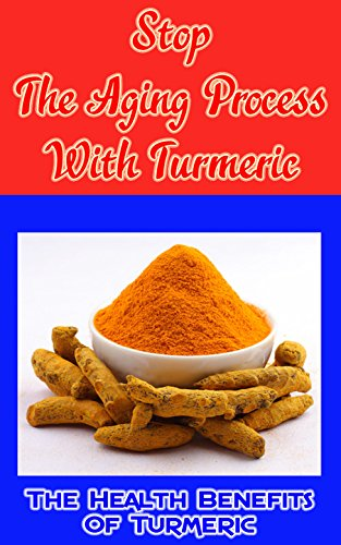 stop-the-aging-process-with-turmeric-the-health-benefits-of-turmeric
