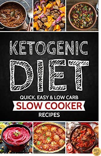 Ketogenic Diet: Slow Cooker Recipes that are Low Carb, Easy and Quickly Prepared (Ketogenic Diet for Beginners, Keto, Ketosis, Sugar Detox)