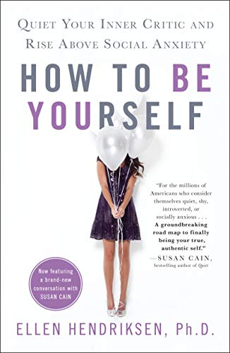 how-to-be-yourself-quiet-your-inner-critic-and-rise-above-social-anxiety