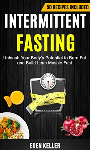 intermittent-fasting-unleash-your-bodys-potential-to-burn-fat-and-build-lean-muscle-fast-50-recipes-included
