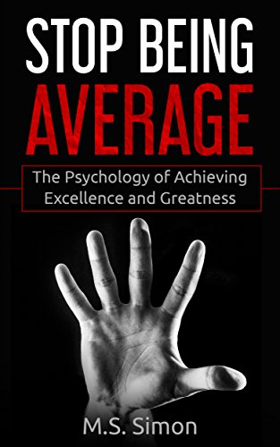 stop-being-average-the-psychology-of-achieving-excellence-and-greatness