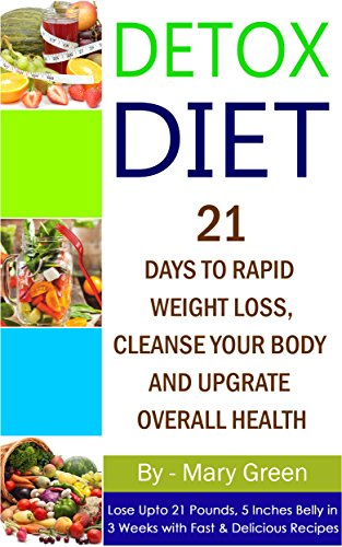 detox-diet-21-days-to-rapid-weight-loss-cleanse-your-body-and-upgrade-overall-healthlose-up-to-21-pounds-5-inches-belly-in-3-weeks-with-fast-delicious-recipes-vegetarian-ketogenic-low-carb
