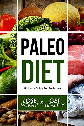 paleo-diet-for-beginners-the-ultimate-guide-how-to-lose-weight-and-get-healthy-paleo-for-beginners-paleo-diet-cookbook-paleo-diet-recipes-paleo-diet-for-rapid-weight-loss-paleo-diet-plan