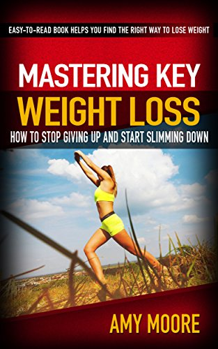 mastering-key-weight-loss-how-to-stop-giving-up-and-start-slimming-down-the-easy-to-read-book-helps-you-find-the-right-way-to-lose-weight