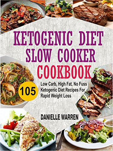 ketogenic-diet-slow-cooker-cookbook-105-low-carb-high-fat-no-fuss-ketogenic-diet-recipes-for-rapid-weight-loss
