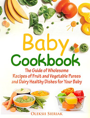 baby-cookbook-the-guide-of-wholesome-recipes-of-fruit-and-vegetable-purees-and-dairy-healthy-dishes-for-your-baby
