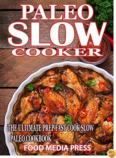 Paleo Slow Cooker Recipes: The Ultimate Prep Fast Cook Slow Paleo Cookbook( Paleo Diet, Paleo Cooking, Paleo Cookbook, Paleo Recipes, Low Carb diet, Ketogenic Diet, Paleo Lifestyle)