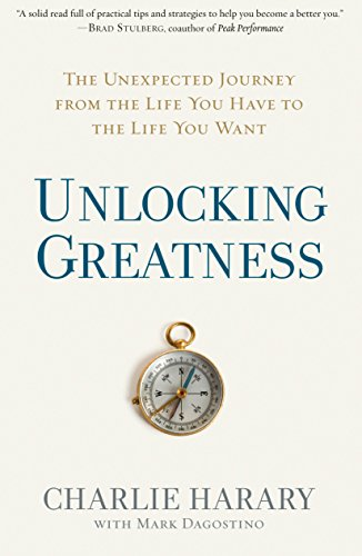 unlocking-greatness-the-unexpected-journey-from-the-life-you-have-to-the-life-you-want