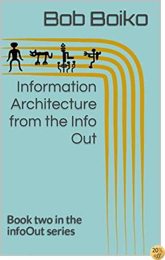 Information Architecture from the Info Out: Book two in the infoOut  series