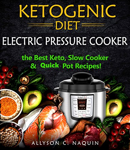 ketogenic-electric-pressure-cooker-100-easy-delicious-and-healthy-recipes-to-cook-in-your-pressure-cooker-allyson-c-naquin-cookbook-book-5