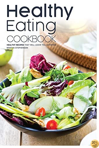 Healthy Eating Cookbook: Healthy Recipes that will Leave You Satisfied