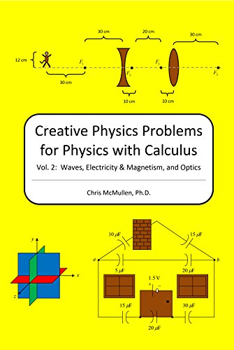 creative-physics-problems-for-physics-with-calculus-waves-electricity-magnetism-and-optics-volume-2