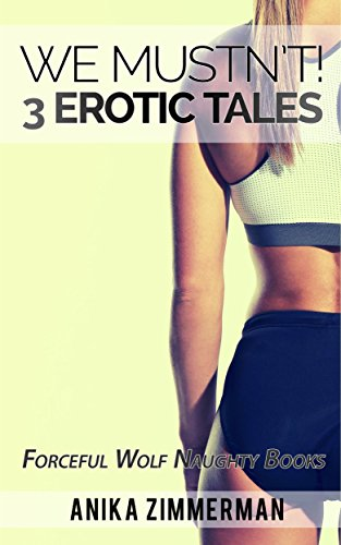 we-mustnt-3-erotic-tales-forceful-wolf-naughty-books