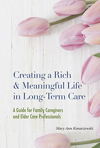creating-a-rich-and-meaningful-life-in-long-term-care-a-guide-for-family-caregivers-and-elder-care-professionals