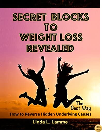 Secret Weight Loss Blocks Revealed: How to Reverse the Underlying Cause of Weight Gain The Best Way,  Lose Weight Without Yo-Yo Diets and Grueling Exercise