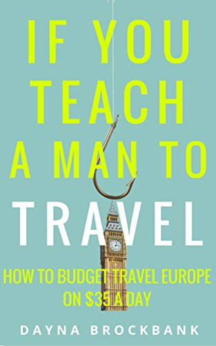 if-you-teach-a-man-to-travel-how-to-budget-travel-europe-on-35-a-day