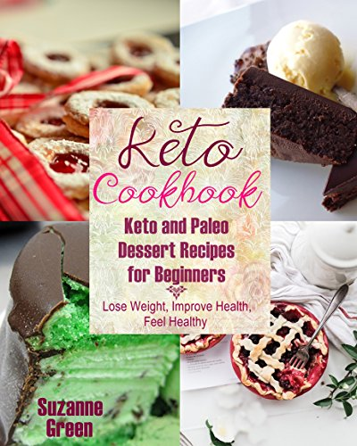 ketogenic-diet-cookbook-keto-and-paleo-dessert-recipes-for-beginners-lose-weight-improve-health-feel-healthy
