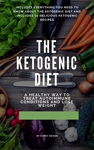 the-ketogenic-diet-a-healthy-way-to-lose-weight-guide-guide-for-beginners-keto-recipes-keto-bodybuilding-lose-weight-treat-autoimmune-conditions-treat-diabetes-and-epilepsy