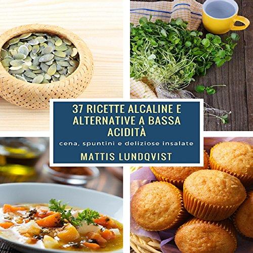 37-ricette-alcaline-e-alternative-a-bassa-acidit-cena-spuntini-e-deliziose-insalate-italian-edition