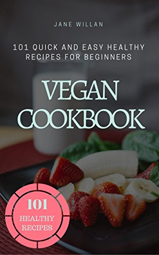 vegan-cookbook-101-quick-and-easy-healthy-recipes-for-beginners