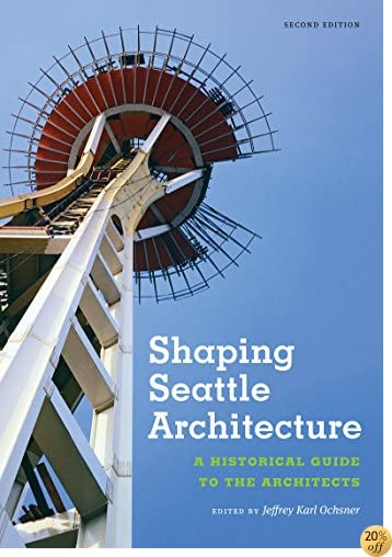 TShaping Seattle Architecture: A Historical Guide to the Architects, Second Edition (Samuel and Althea Stroum Books)