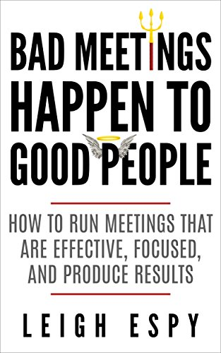 bad-meetings-happen-to-good-people-how-to-run-meetings-that-are-effective-focused-and-produce-results