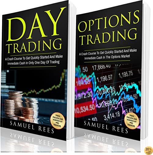 OPTIONS TRADING: Options Trading + Day Trading 2 books in 1: The Crash Course To Get Quickly Started and Make Immediate Cash With Options and Day Trading