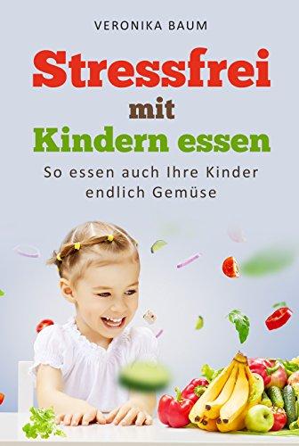 stressfrei-mit-kindern-essen-so-essen-auch-ihre-kinder-endlich-gemse-german-edition