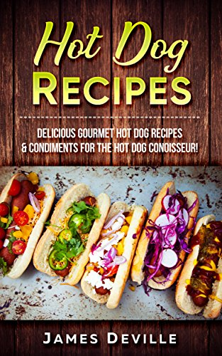 hot-dog-recipes-delicious-gourmet-hot-dog-recipes-condiments-for-the-hot-dog-connoisseur