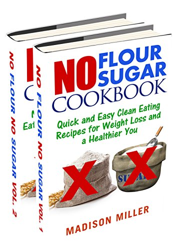 no-flour-no-sugar-box-set-two-books-in-one-quick-and-easy-clean-eating-recipes-for-weight-loss-and-a-healthier-you