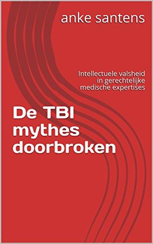 de-tbi-mythes-doorbroken-intellectuele-valsheid-in-gerechtelijke-medische-expertises-ongeval-letselschade-en-tbi-dutch-edition