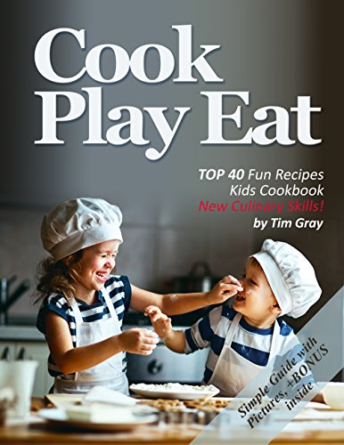 cook-play-eat-top-40-fun-recipes-kids-cookbook-new-culinary-skills