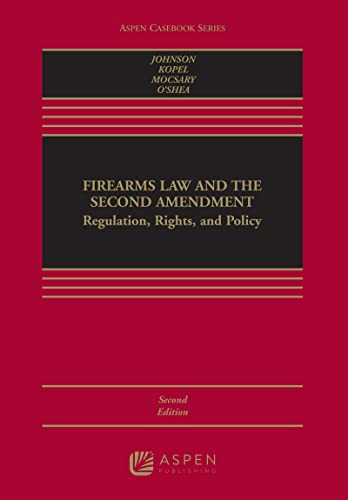 firearms-law-and-the-second-amendment-regulation-rights-and-policy-aspen-cas-series