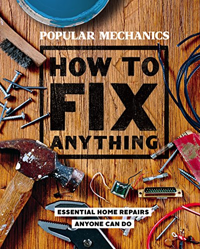 popular-mechanics-how-to-fix-anything-essential-home-repairs-anyone-can-do