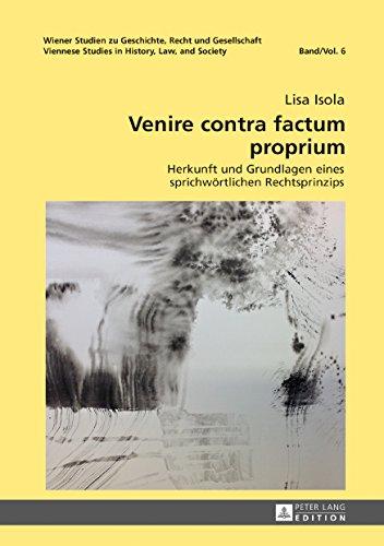 venire-contra-factum-proprium-herkunft-und-grundlagen-eines-sprichwoertlichen-rechtsprinzips-wiener-studien-zu-geschichte-recht-und-gesellschaft-viennese-history-law-and-society-6-german-edition