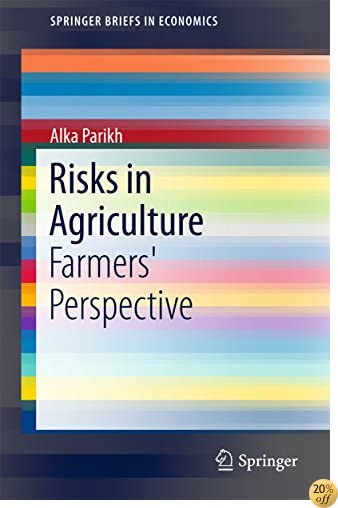 Risks in Agriculture: Farmers' Perspective (SpringerBriefs in Economics)