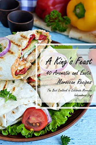 a-kings-feast-40-aromatic-and-exotic-moroccan-recipes-the-best-cookbook-to-celebrate-moroccan-independence-day