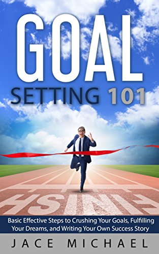goal-setting-101-basic-effective-steps-to-crushing-your-goals-fulfilling-your-dreams-and-writing-your-own-success-story
