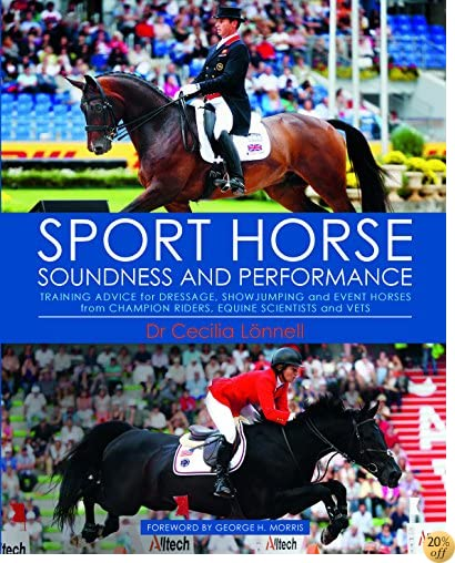 Sport Horse Soundness and Performance: Training advice for dressage, show jumping and event horses from champion riders, equine scientists and vets