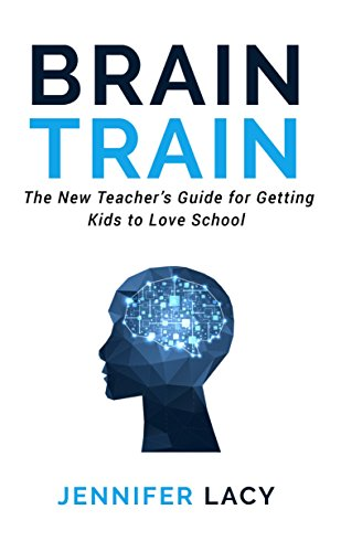 brain-train-the-new-teachers-guide-for-getting-kids-to-love-school