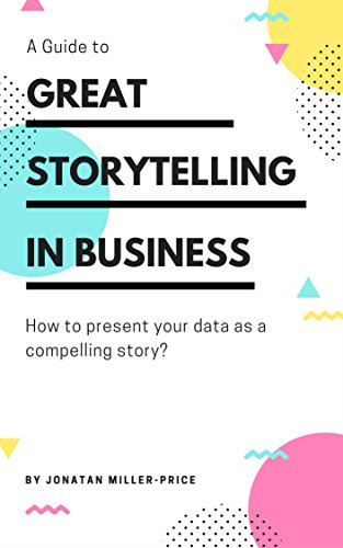 great-storytelling-in-business-how-to-present-your-data-as-a-compelling-story