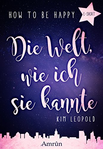 how-to-be-happy-die-welt-wie-ich-sie-kannte-e-short-german-edition